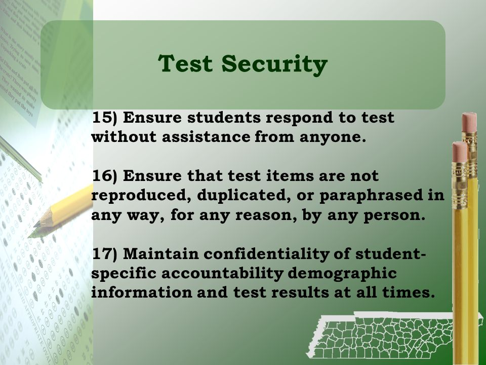 Test Security 15) Ensure students respond to test without assistance from anyone.