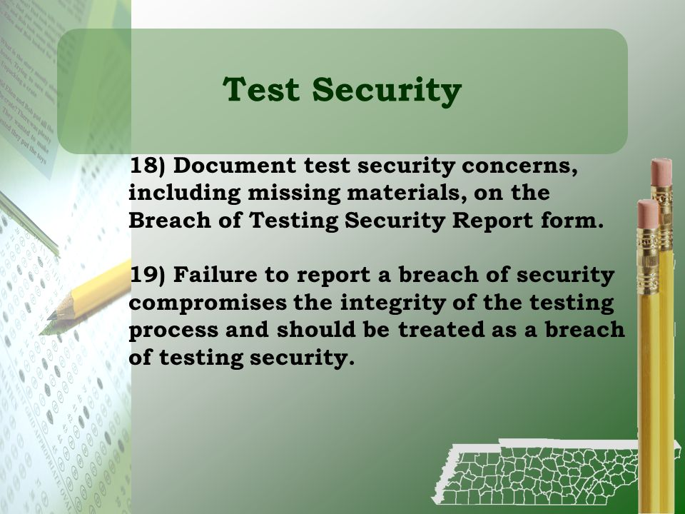 Test Security 18) Document test security concerns, including missing materials, on the Breach of Testing Security Report form.