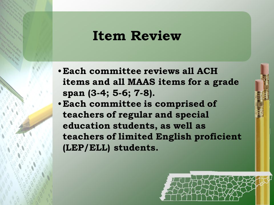 Item Review Each committee reviews all ACH items and all MAAS items for a grade span (3-4; 5-6; 7-8).
