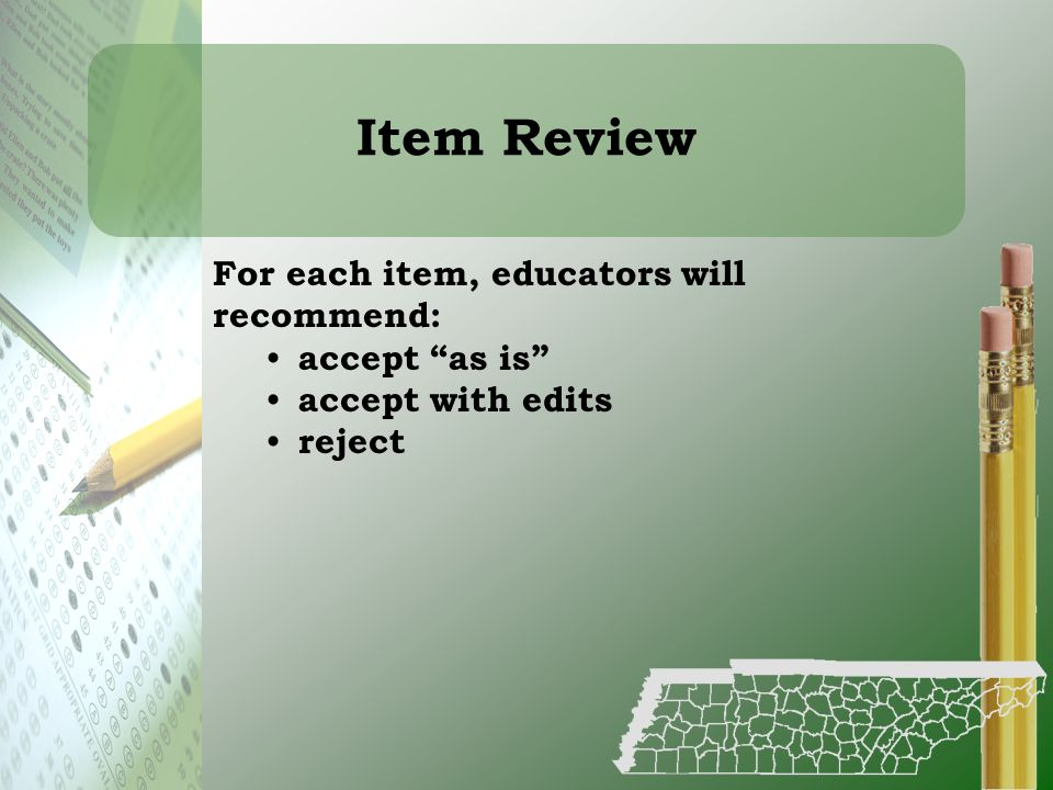 Item Review For each item, educators will recommend: accept as is
