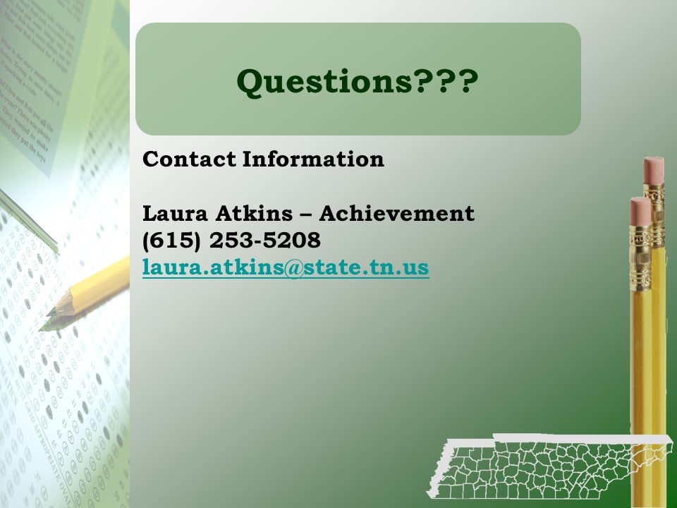 Questions . Contact Information. Laura Atkins – Achievement.
