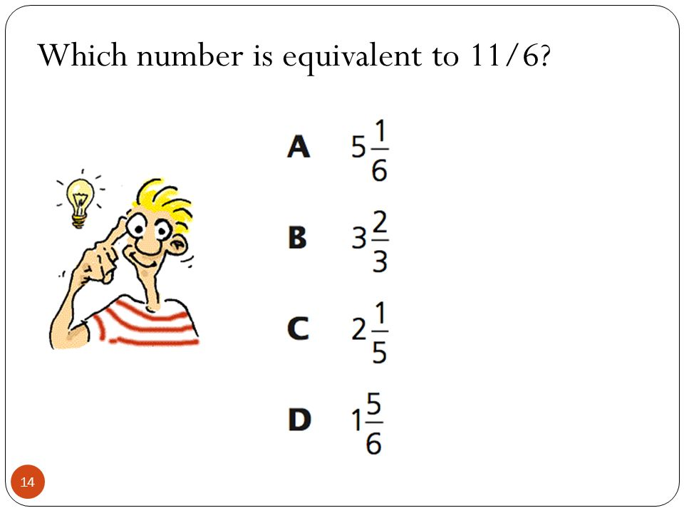 Which number is equivalent to 11/6