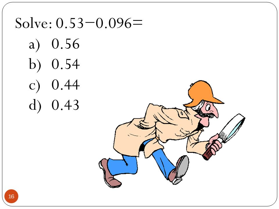 Solve: 0.53−0.096= 0.56 0.54 0.44 0.43