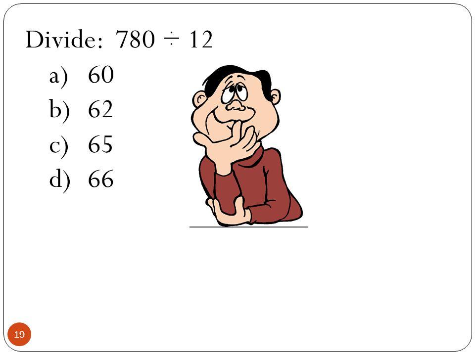 Divide: 780 ÷ 12 60 62 65 66