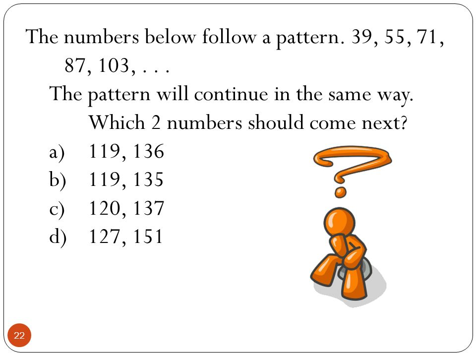 The numbers below follow a pattern. 39, 55, 71, 87, 103, . . .