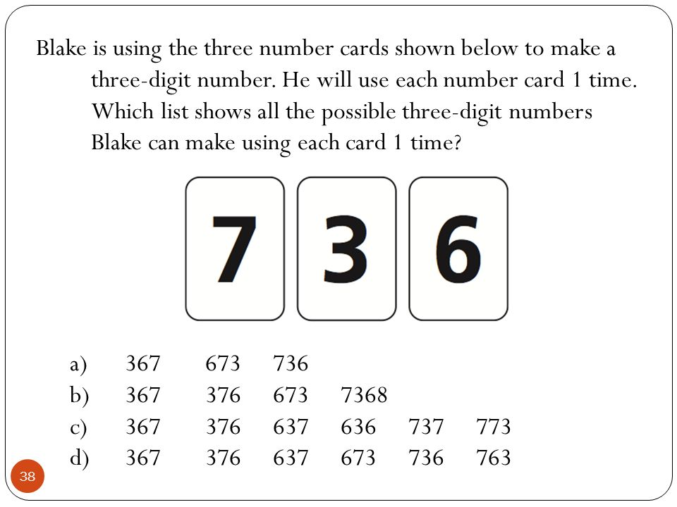 Blake is using the three number cards shown below to make a three-digit number. He will use each number card 1 time. Which list shows all the possible three-digit numbers Blake can make using each card 1 time