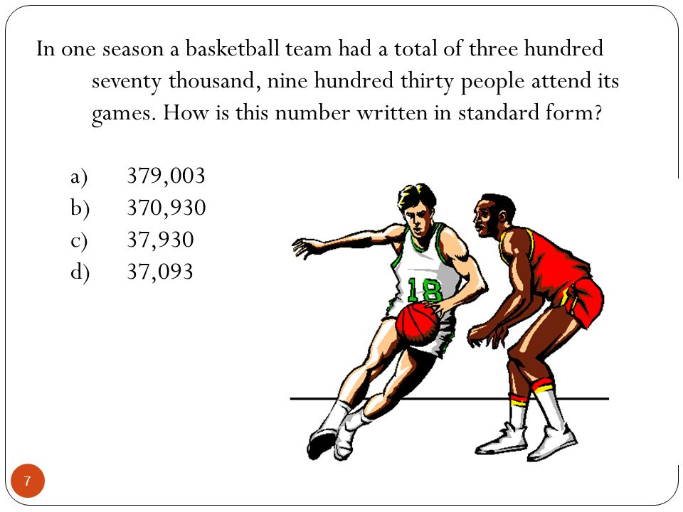 In one season a basketball team had a total of three hundred seventy thousand, nine hundred thirty people attend its games. How is this number written in standard form