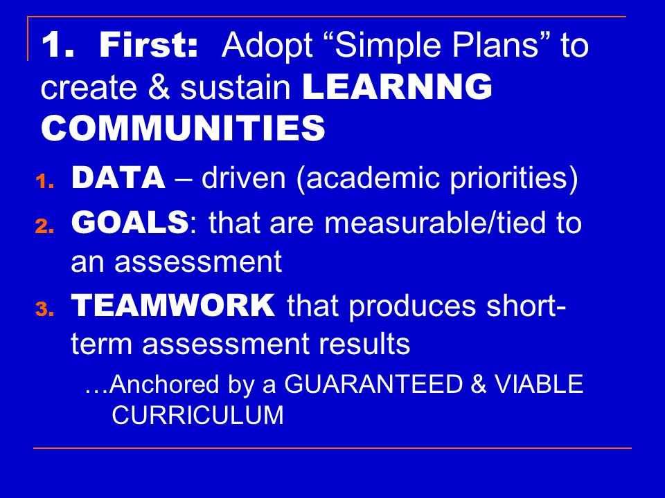 1. First: Adopt Simple Plans to create & sustain LEARNNG COMMUNITIES
