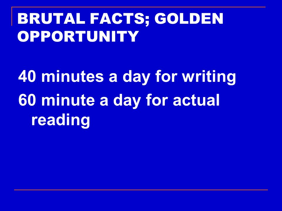 BRUTAL FACTS; GOLDEN OPPORTUNITY