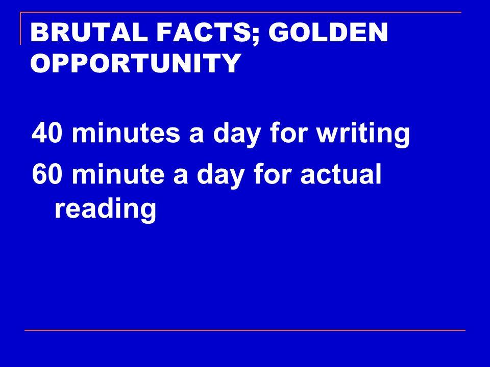 BRUTAL FACTS; GOLDEN OPPORTUNITY