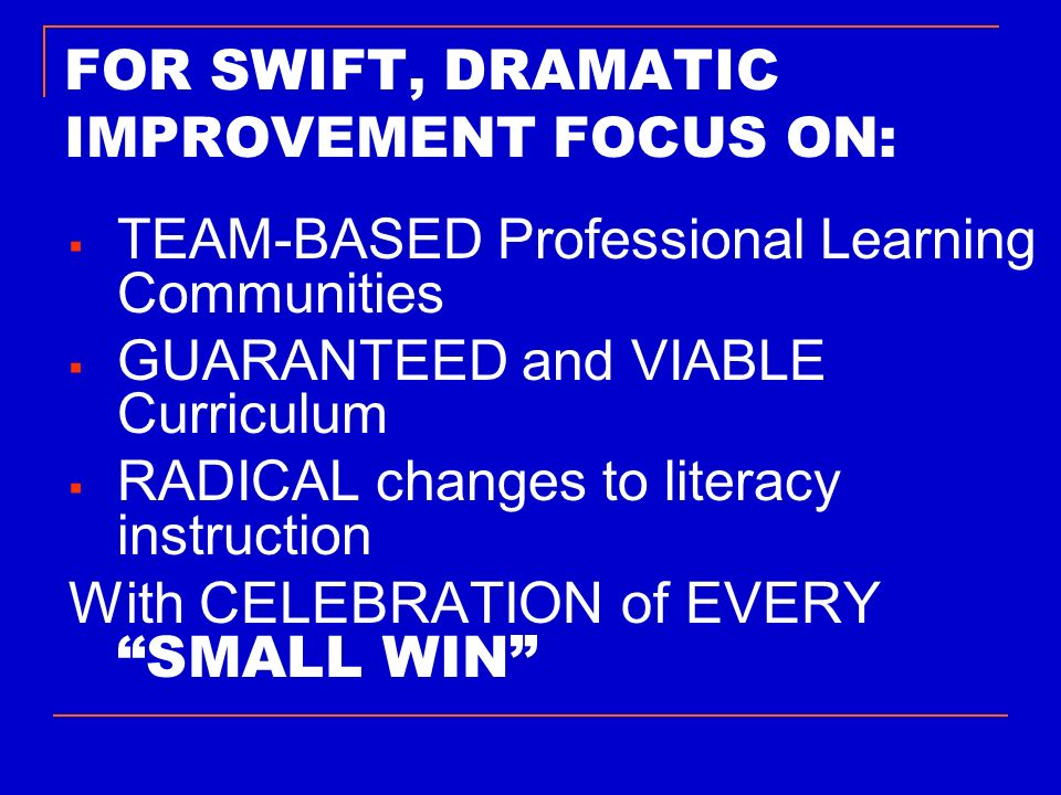 FOR SWIFT, DRAMATIC IMPROVEMENT FOCUS ON: