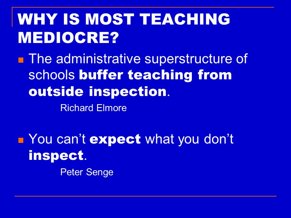 WHY IS MOST TEACHING MEDIOCRE