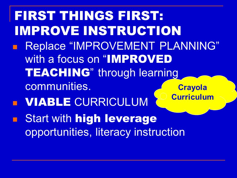 FIRST THINGS FIRST: IMPROVE INSTRUCTION