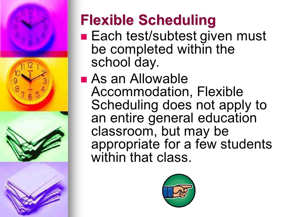 Flexible Scheduling Each test/subtest given must be completed within the school day.