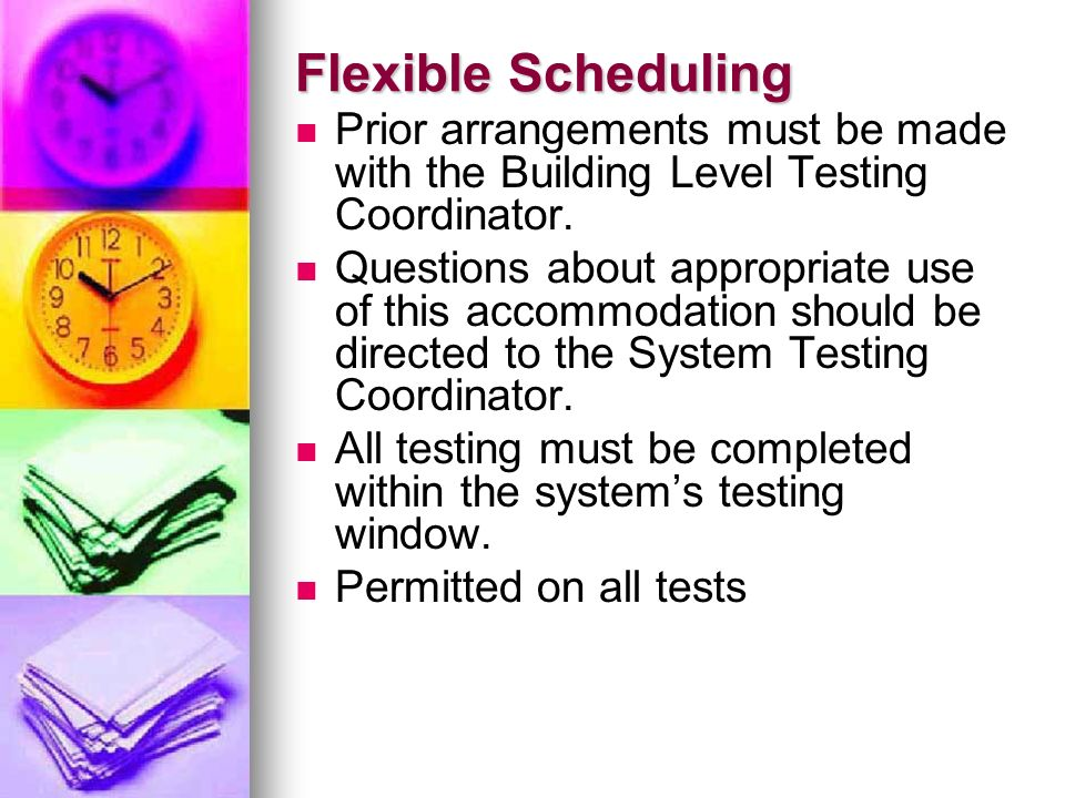 Flexible Scheduling Prior arrangements must be made with the Building Level Testing Coordinator.