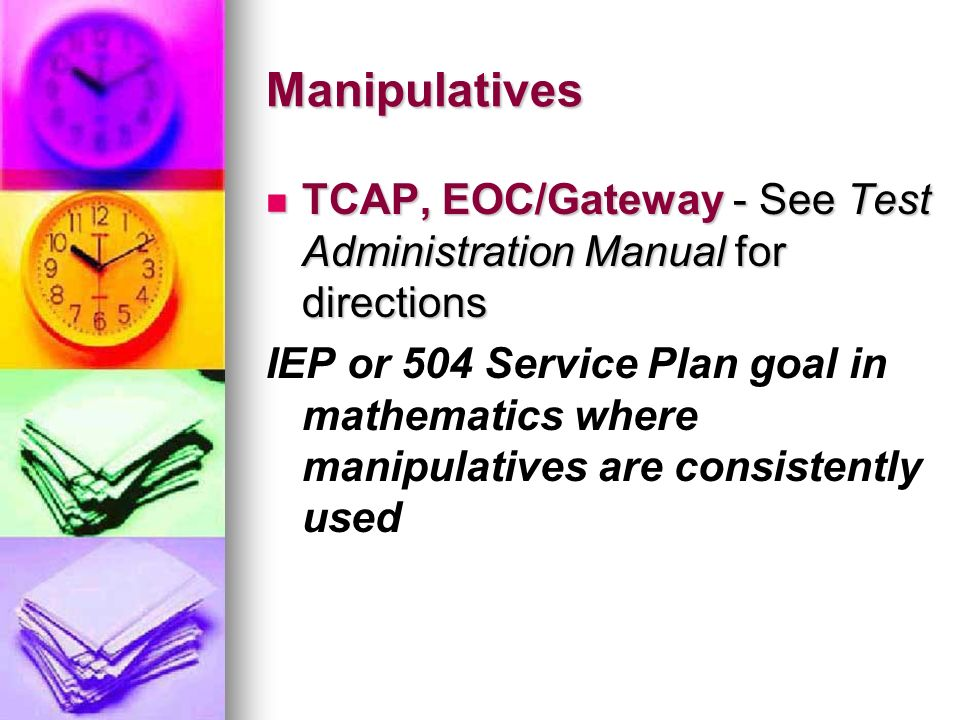 Manipulatives TCAP, EOC/Gateway - See Test Administration Manual for directions.