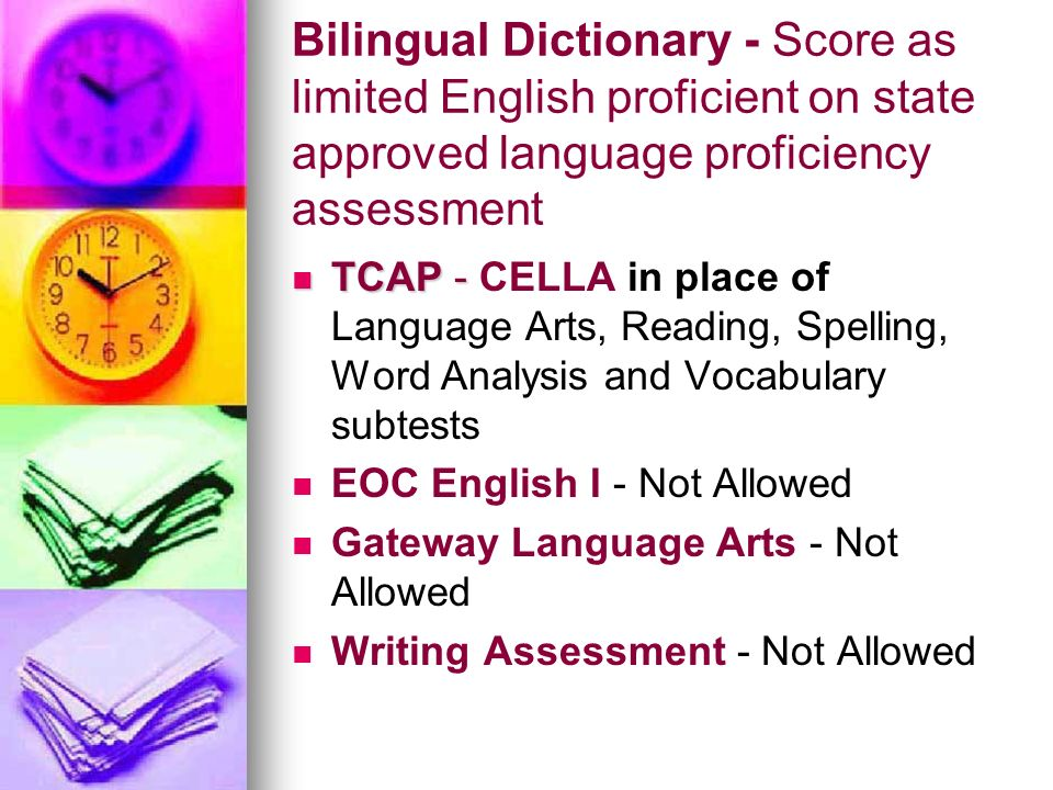 Bilingual Dictionary - Score as limited English proficient on state approved language proficiency assessment