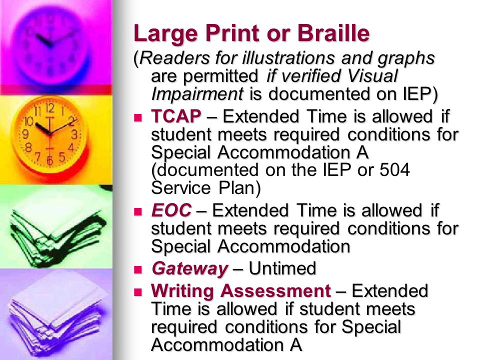 Large Print or Braille (Readers for illustrations and graphs are permitted if verified Visual Impairment is documented on IEP)