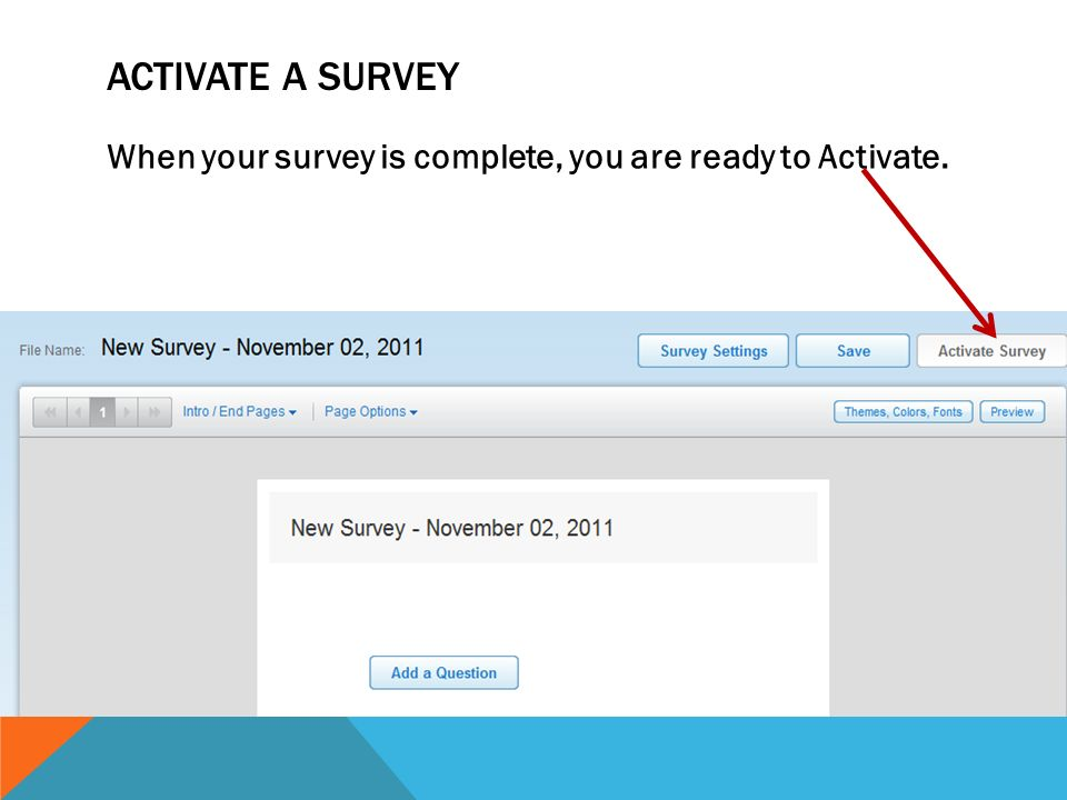 Activate a survey When your survey is complete, you are ready to Activate.