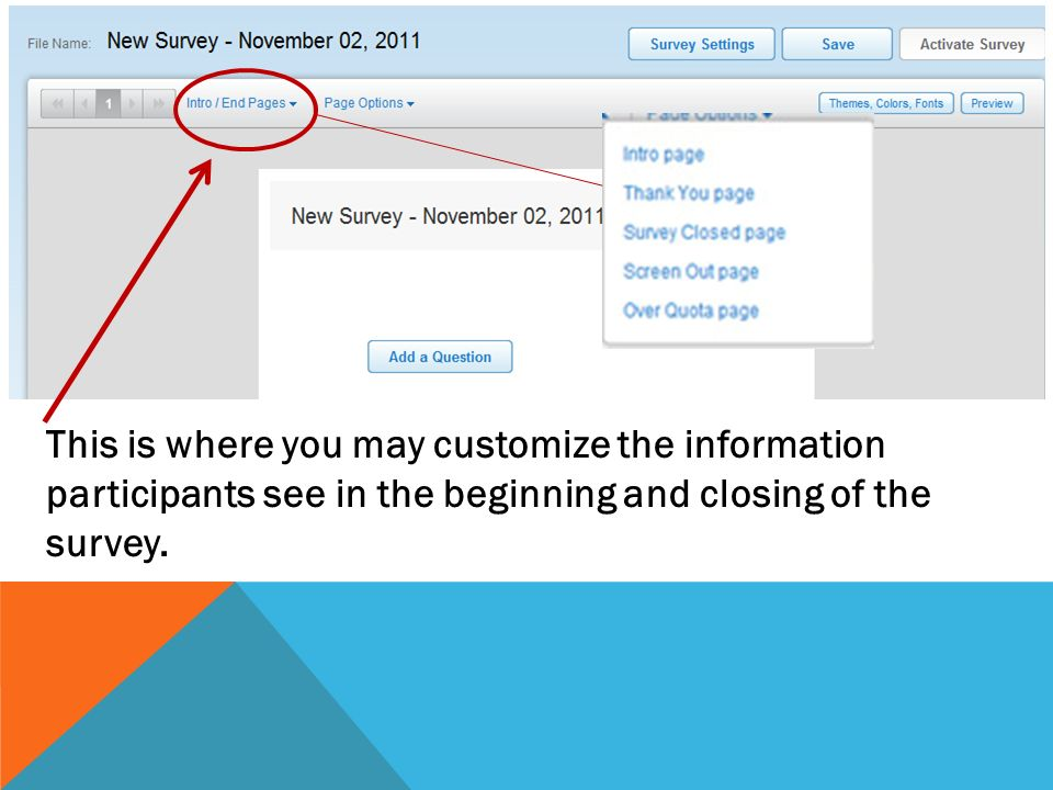 This is where you may customize the information participants see in the beginning and closing of the survey.