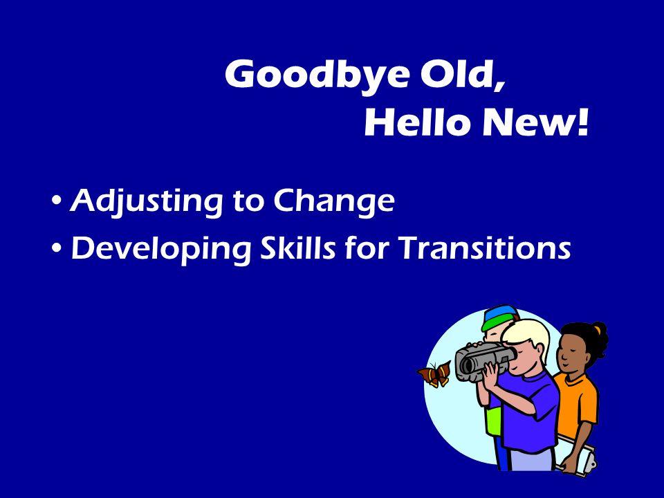 Goodbye Old, Hello New! Adjusting to Change