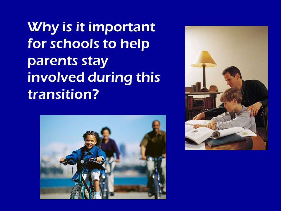 Why is it important for schools to help parents stay involved during this transition