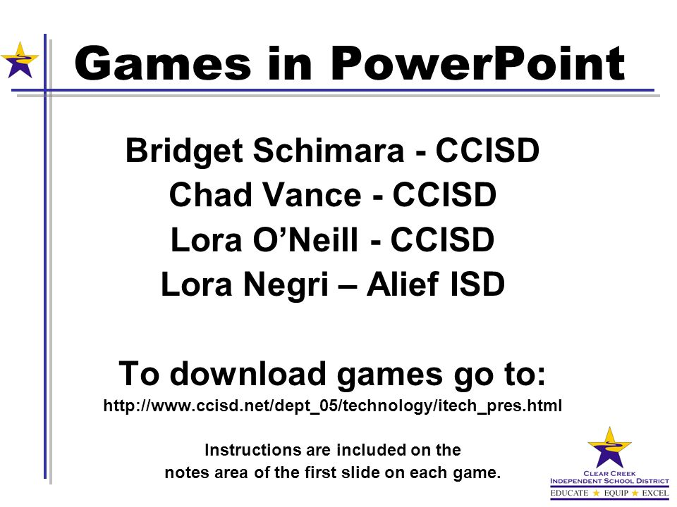 Games in PowerPoint Bridget Schimara - CCISD Chad Vance - CCISD