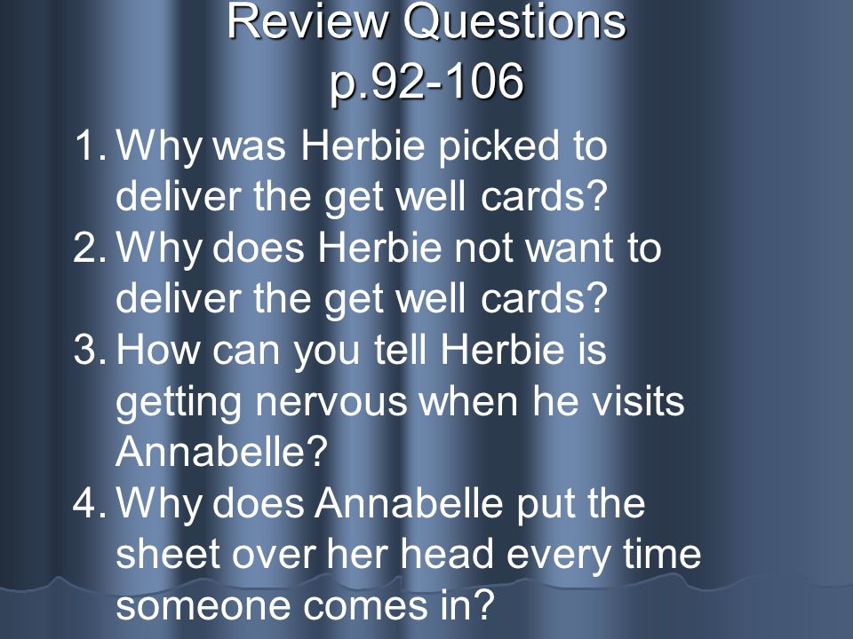 Review Questions p.92-106 Why was Herbie picked to deliver the get well cards Why does Herbie not want to deliver the get well cards