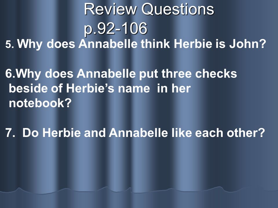 Review Questions p Why does Annabelle put three checks