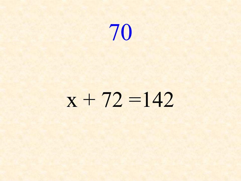 70 x + 72 =142