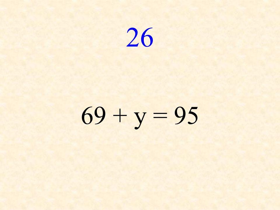26 69 + y = 95