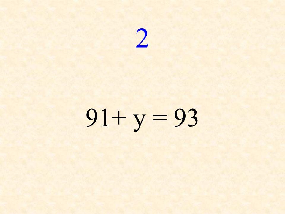 2 91+ y = 93