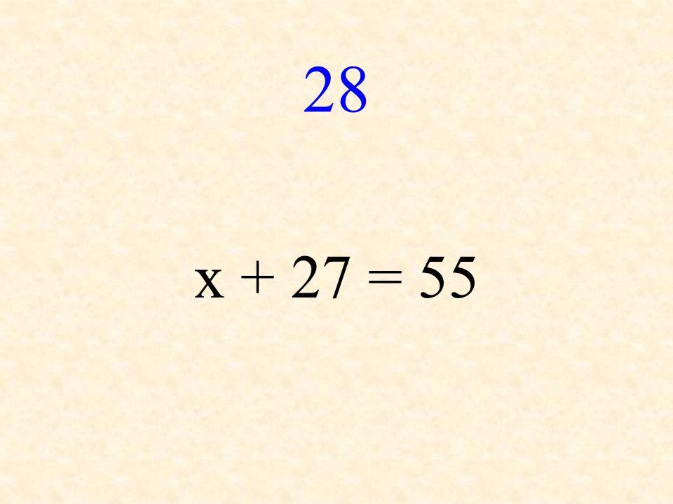 28 x + 27 = 55