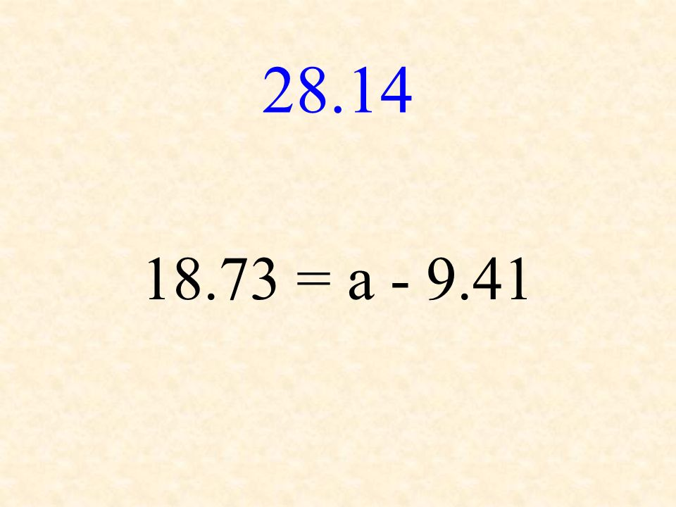 28.14 18.73 = a - 9.41