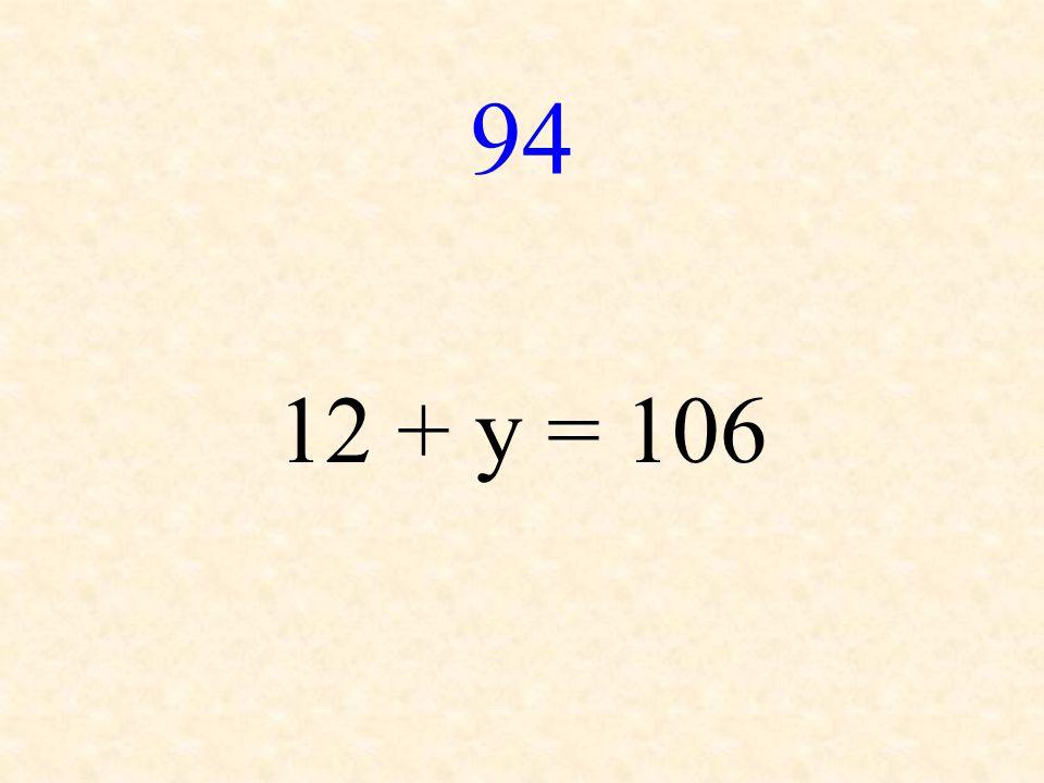 94 12 + y = 106