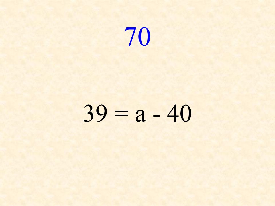 70 39 = a - 40