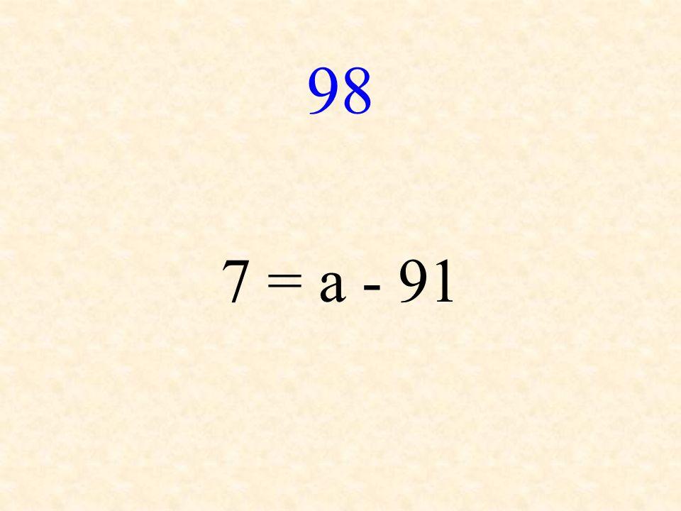 98 7 = a - 91