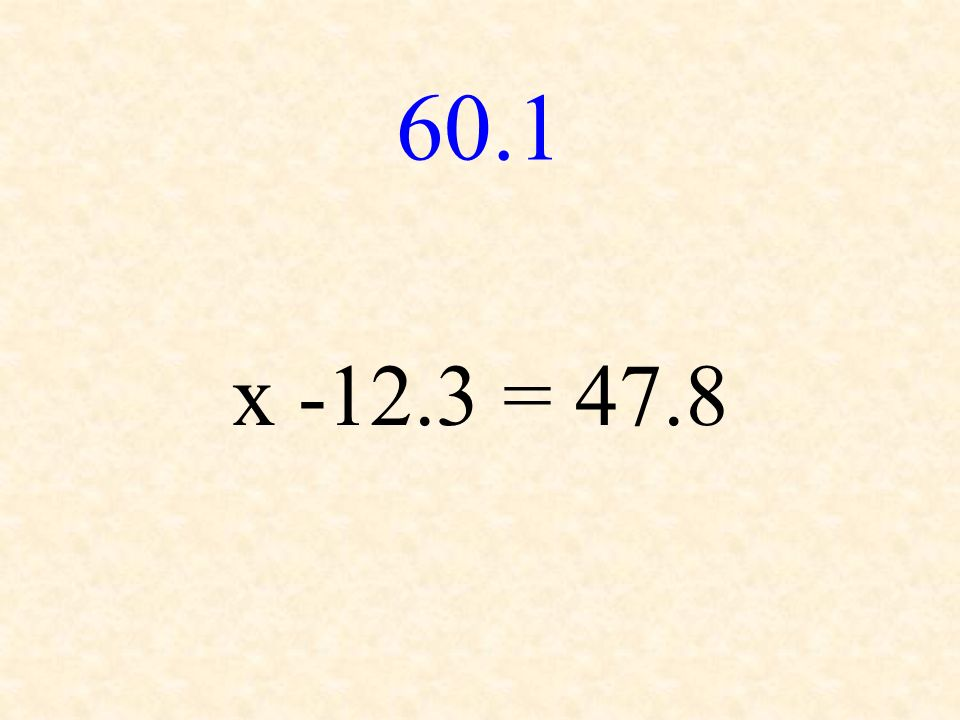60.1 x -12.3 = 47.8