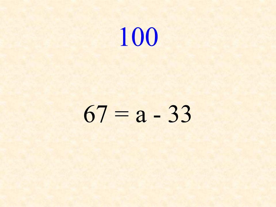 100 67 = a - 33
