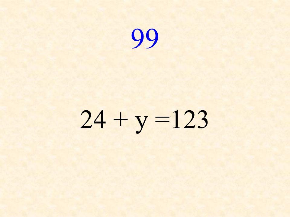 99 24 + y =123