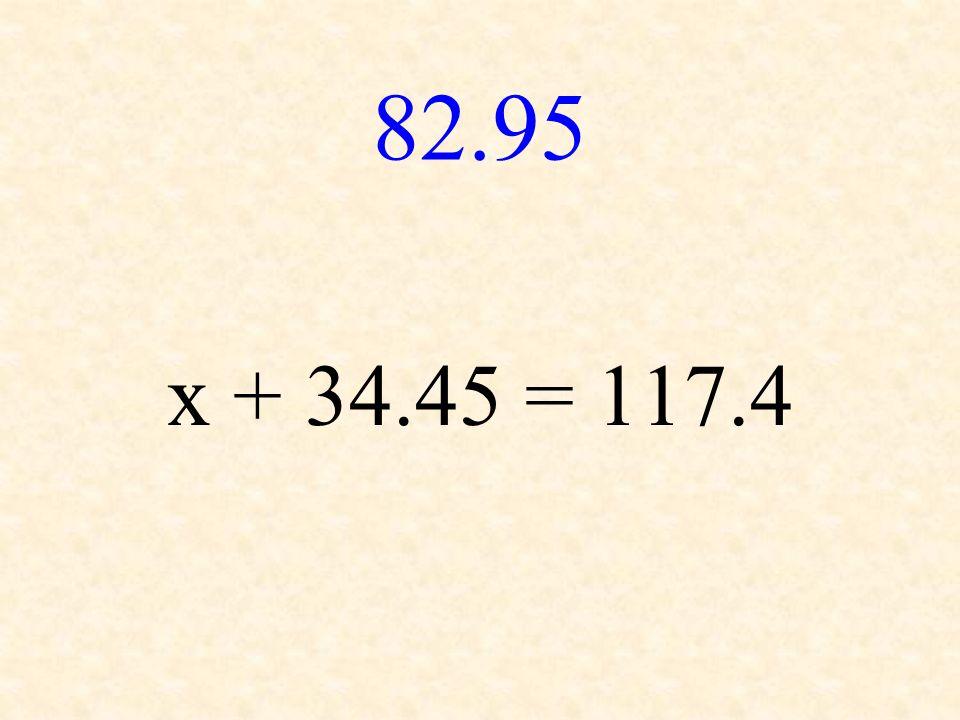 82.95 x + 34.45 = 117.4