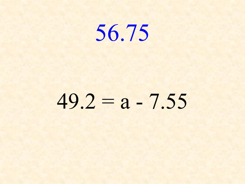 56.75 49.2 = a - 7.55