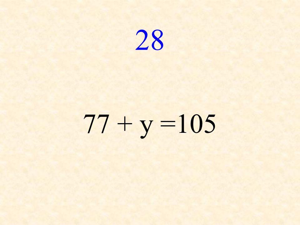 28 77 + y =105