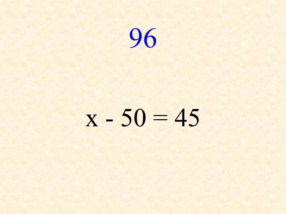 96 x - 50 = 45