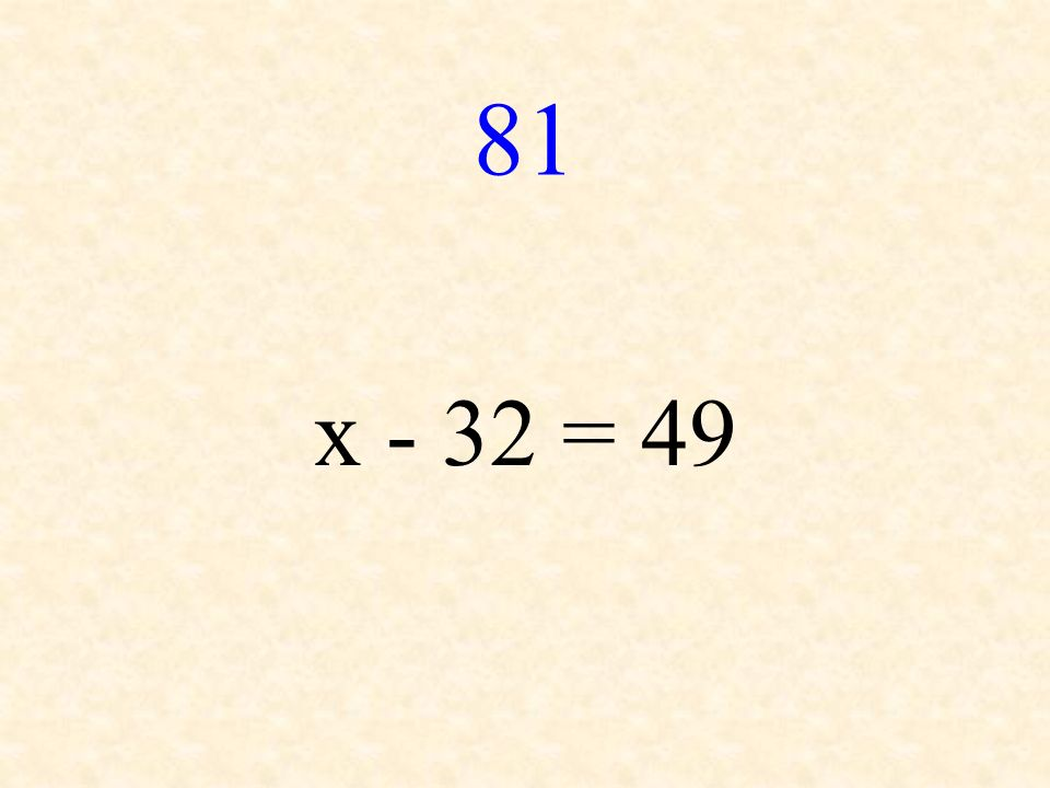 81 x - 32 = 49