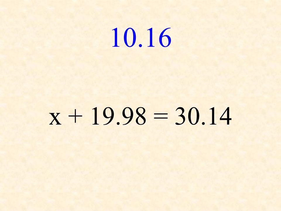 10.16 x + 19.98 = 30.14