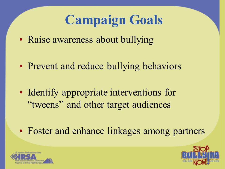Campaign Goals Raise awareness about bullying