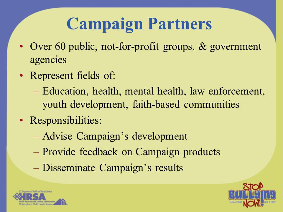 Campaign Partners Over 60 public, not-for-profit groups, & government agencies. Represent fields of: