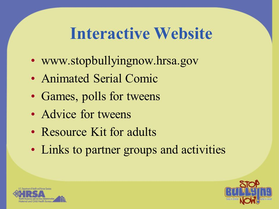 Interactive Website www.stopbullyingnow.hrsa.gov Animated Serial Comic