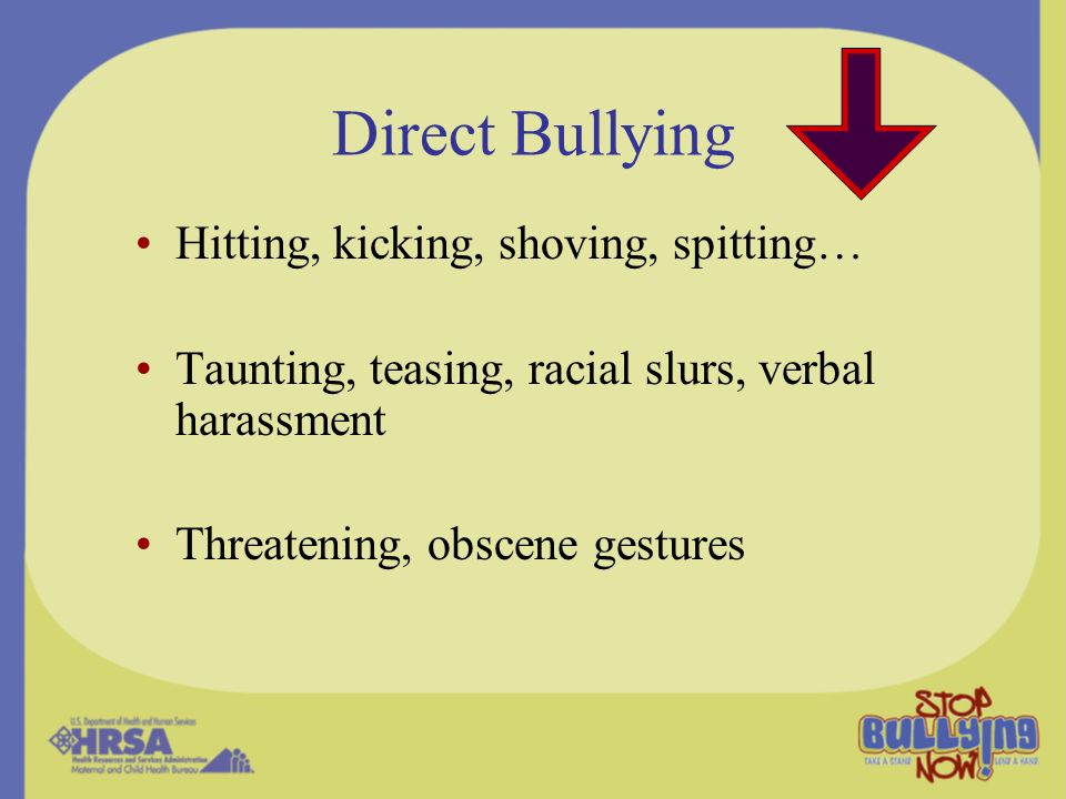 Direct Bullying Hitting, kicking, shoving, spitting…